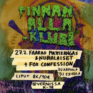 Pinnan Alla -klubi: Faarao Pirttikangas & Nubialaiset, Fox Confession @ Vernissasali | Vantaa | Finland