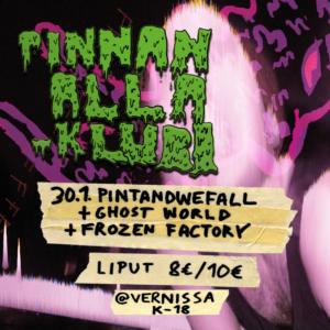 Pinnan Alla -Klubi: Pintandwefall, Ghost World, Frozen Factory @ Vernissasali | Vantaa | Finland