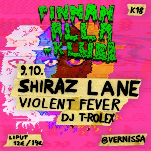 Pinnan alla -klubi (Vernissa 30 v.): Shiraz Lane, Violent Fever, Dj T-Rolex @ Vernissasali | Vantaa | Finland
